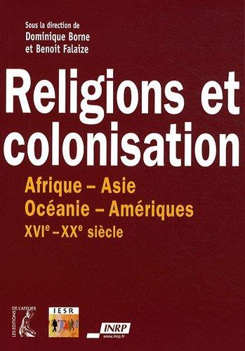Religions et colonisation : Afrique-Asie-Océanie-Amériques XVIe-XXe siècle