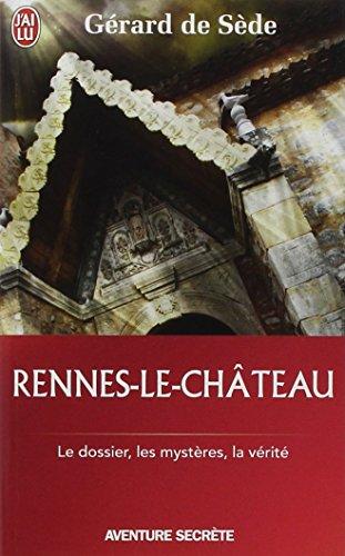 Rennes-le-Château: Le dossier, les impostures, les phantasmes, les hypothèses