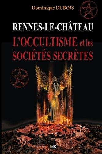 Rennes-le-Chateau, l'Occultisme et les Societes Secretes