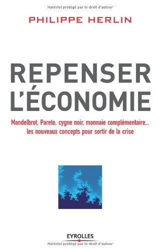 Repenser l'économie. Mandelbrot, Pareto, cygne noir, monnaies complémentaires... les nouveaux concepts pour sortir de la…