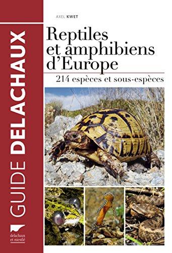 Reptiles et amphibiens d'Europe. 214 espèces et sous-espèces