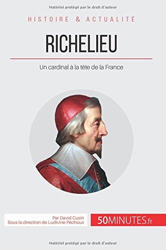 Richelieu: Un cardinal à la tête de la France