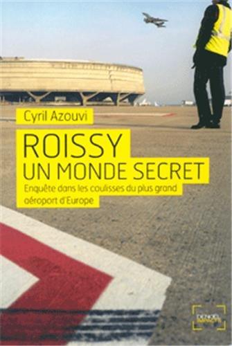 Roissy, un monde secret: Enquête dans les coulisses du plus grand aéroport d'Europe