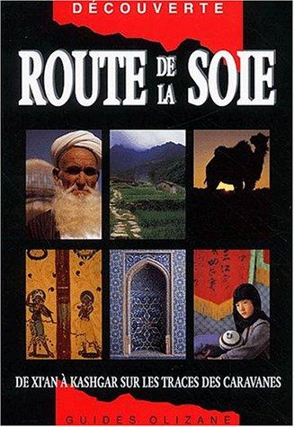 Route de la soie : De Xi'an Kashgar, sur les traces des caravanes