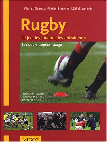 Rugby le jeu, les joueurs, les entraîneurs: évolution, apprentissage