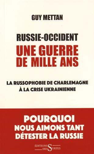 Russie-Occident, une guerre de mille ans : La russophobie de Charlemagne à la crise ukrainienne