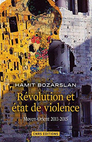 Révolutions et états de violence. Moyen-Orient 2011-2015