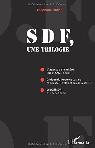 SDF, une trilogie: L'Urgence de la misère : SDF et SAMU Social ; Critique de l'urgence sociale : et si les SDF n'étaient…