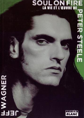 SOUL ON FIRE La vie et l'oeuvre de Peter Steele