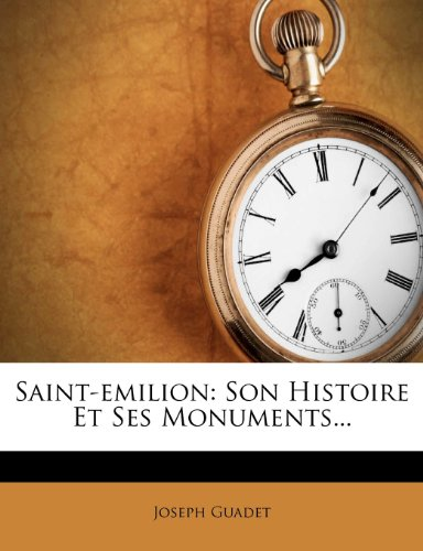 Saint-emilion: Son Histoire Et Ses Monuments...