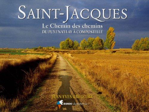 Saint-Jacques : Le Chemin des chemins, du Puy-en-Velay à Compostelle