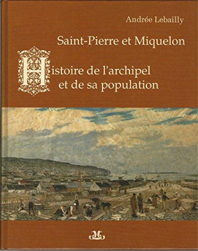 Saint-Pierre et Miquelon - Histoire de l'archipel et de sa population