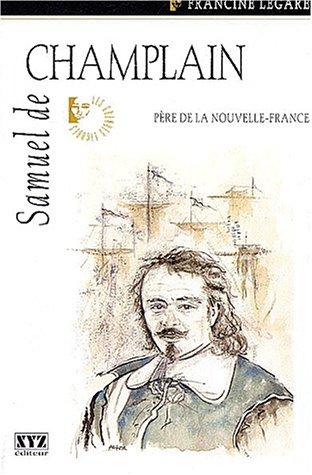 Samuel de Champlain : Père de la Nouvelle-France