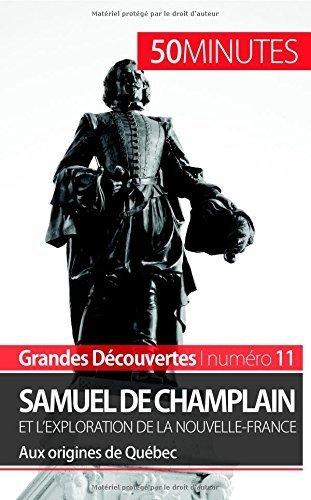 Samuel de Champlain et l'exploration de la Nouvelle-France: Aux origines de Québec de Aurélie Detavernier (3 décembre…