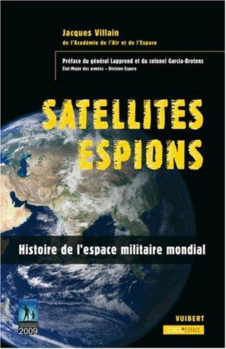 Satellites Espions : Histoire de l'Espace militaire mondial