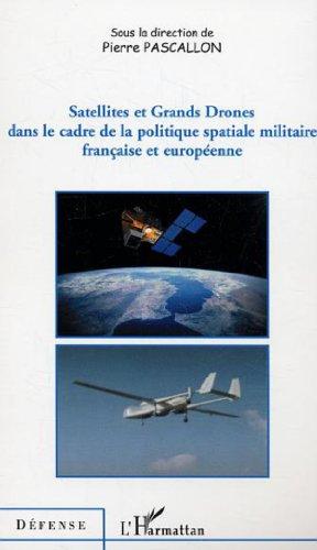 Satellites et grands drones dans le cadre de la politique spatiale militaire française et européenne