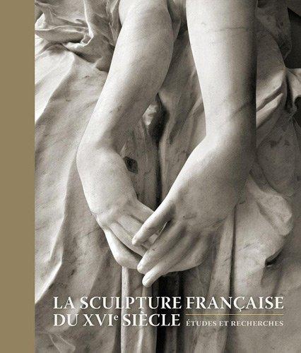 Sculpture Française au XVIe siècle (la)