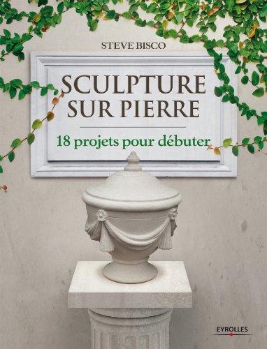 Sculpture sur pierre: 18 projets pour débuter.