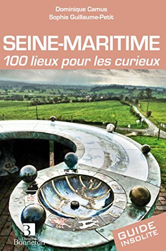 Seine-Maritime. 100 lieux pour les curieux