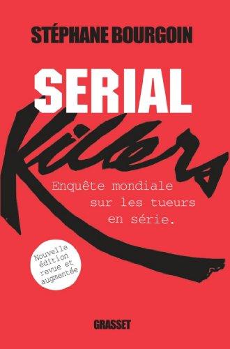 Serial Killers : Enquête mondiale sur les tueurs en série (Documents Français)