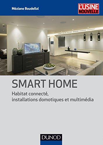 Smart Home - Habitat connecté, installations domotiques et multimédia: Habitat connecté, installations domotiques et…