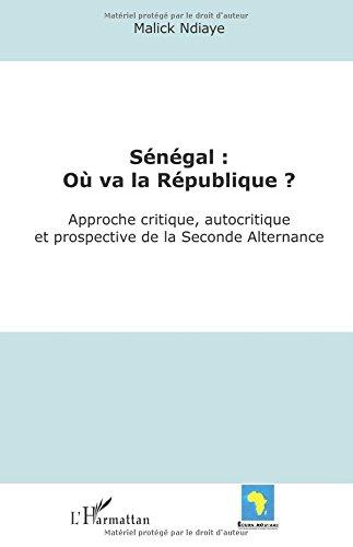 Sénégal : où va la République ?: Approche critique, autocritique et prospective de la Seconde Alternance