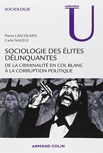 Sociologie des élites délinquantes - De la criminalité en col blanc à la corruption politique: De la criminalité en col…