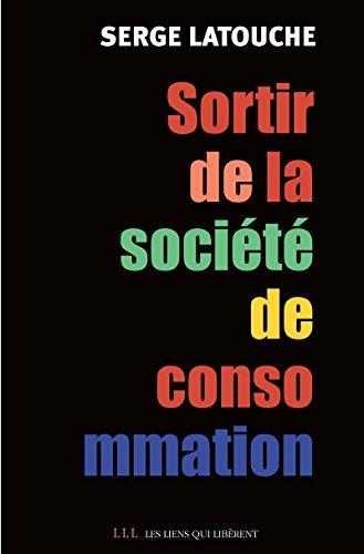Sortir de la société de consommation: Voix et voies de la décroissance (LES LIENS QUI L)