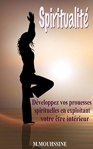 Spiritualité: Développez vos prouesses spirituelles en exploitant votre être intérieur (Développement Personnel…