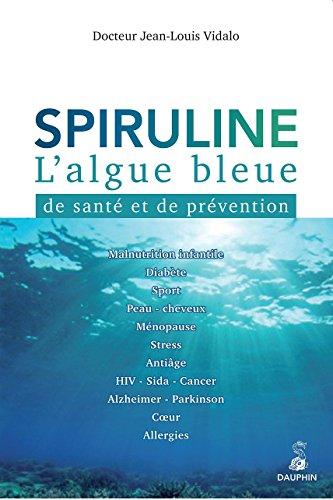 Spiruline : L'algue bleue de santé et de prévention