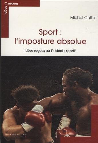 Sport : l'imposture absolue : Idées reçues sur l'