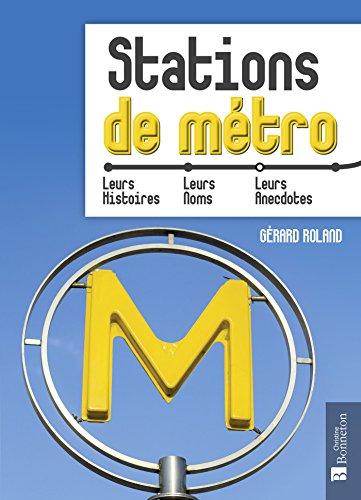 Stations de métro: Leurs histoires, leurs noms, leurs anecdotes