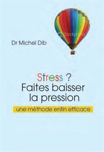 Stress ? : Faites baisser la pression