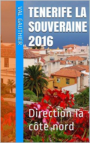 TENERIFE LA SOUVERAINE: Direction la côte nord (Guides et cartes en main t. 2)