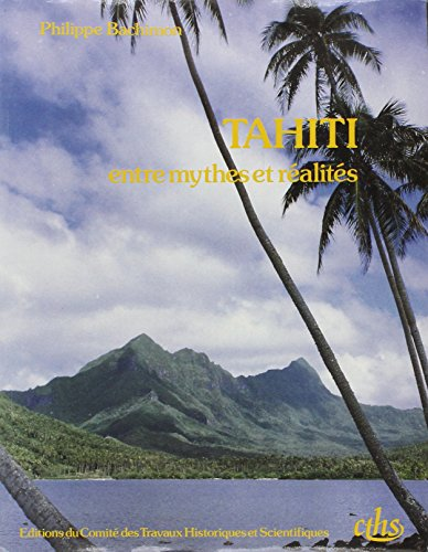 Tahiti, entre mythes et réalités : essai d'histoire-géographique