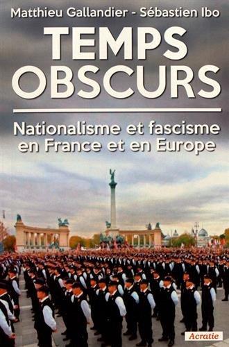 Temps obscurs : nationalisme et extrême droite en France et en Europe