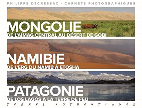Terres authentiques : Carnets photographiques. Mongolie, Namibie, Patagonie