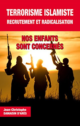 Terrorisme Islamiste, recrutement et radicalisation. Nos enfants sont concernés