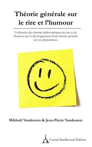Théorie générale sur le rire et l'humour: Unification des théories philosophiques du rire et de l'humour par le…