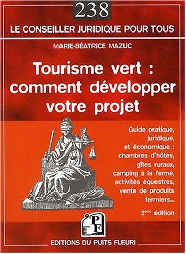 Tourisme vert : comment développer votre projet: Guide pratique juridique et économique, chambres d'hôtes, gîtes ruraux…