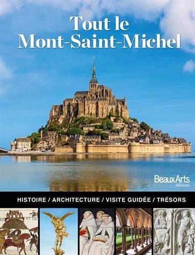 Tout le Mont Saint-Michel : L'histoire, l'architecture, la visite guidée