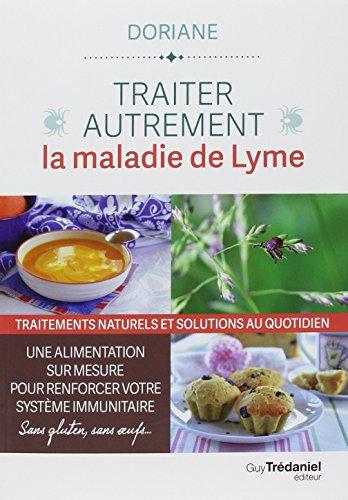 Traiter autrement la maladie de Lyme : Traitements naturels et solutions au quotidien. Une alimentation sur-mesure pour…