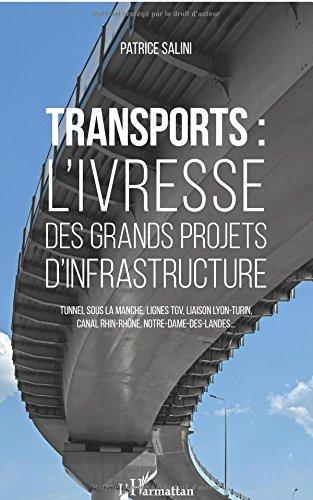 Transports: L'ivresse des grands projets d'infrastructure Tunnel sous la Manche, lignes TGV, liaison Lyon-Turin, canal…