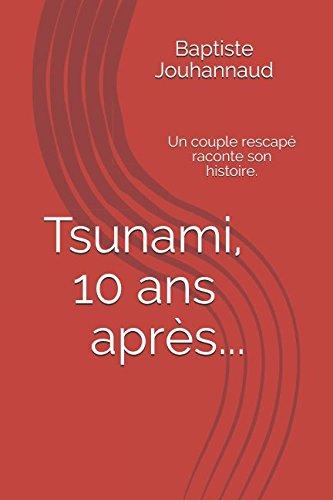 Tsunami, 10 ans après...: Un couple rescapé raconte son histoire.