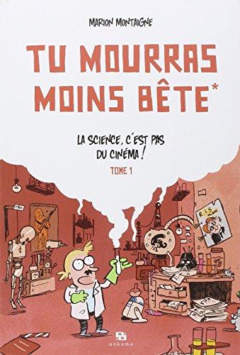 TU MOURRAS MOINS BETE T01 LA SCIENCE C'EST PAS DU CINEMA