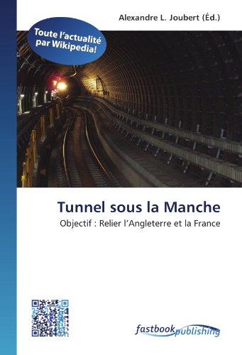 Tunnel sous la Manche: Objectif : Relier l'Angleterre et la France