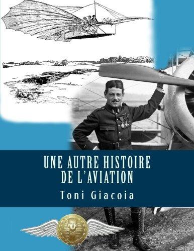 Une Autre Histoire de l'Aviation: La Conquête de l'Air Jusqu'à Maxime LENOIR, As des As de Verdun en 1916, Héros de…