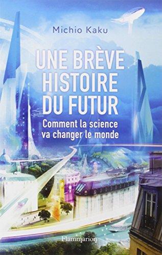 Une brève histoire du futur: Comment la science va changer le monde