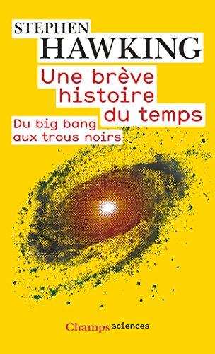 Une brève histoire du temps: Les grandes théories du cosmos:du Big Bang aux trous noirs