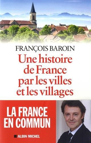 Une histoire de France par les villes et les villages: Une histoire de France par les villes et les villages